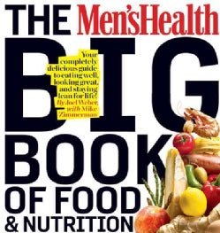 The Men's Health Big Book of Food & Nutrition: Your Completely Delicious Guide to Eating Well, Looking Great, and... (Paperback)