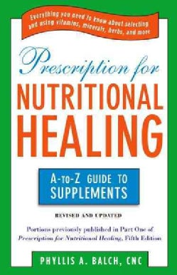Prescription for Nutritional Healing: The A-to-Z Guide to Supplements (Paperback)