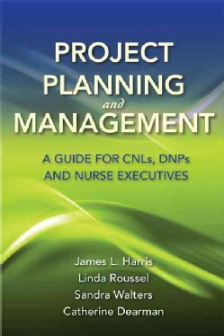 Project Planning and Management: A Guide for CNLs, DNPs, and Nurse Executives (Paperback)