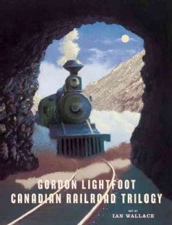 Canadian Railroad Trilogy (Hardcover)