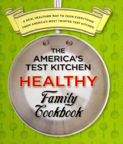 The America's Test Kitchen Healthy Family Cookbook: A New, Healthier Way to Cook Everything from America's Most ... (Loose-leaf)