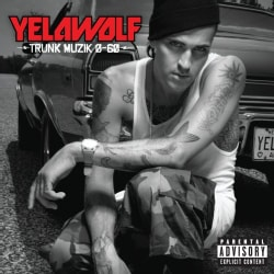 Yelawolf - Trunk Muzik 0 To 60 (Parental Advisory)