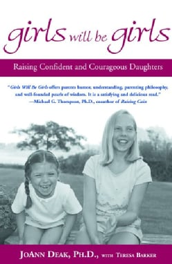 Girls Will Be Girls: Raising Confident and Courageous Daughters (Paperback)