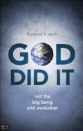 God Did It: Not the Big Bang and Evolution (Paperback)