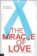 The Miracle of Love: The Amazing Journey of a Cancer Survivor (Paperback)