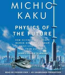 Physics of the Future: How Science Will Shape Human Destiny and Our Daily Lives by the Year 2100 (CD-Audio)