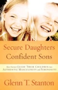 Secure Daughters, Confident Sons: How Parents Guide Their Children into Authentic Masculinity and Femininity (Paperback)