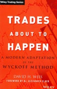 Trades About to Happen: A Modern Adaptation of the Wyckoff Method (Hardcover)