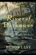 River of Darkness: Francisco Orellana's Legendary Voyage of Death and Discovery Down the Amazon (Hardcover)