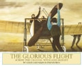 The Glorious Flight: Across the Channel with Louis Bleriot July 25, 1909 (Hardcover)