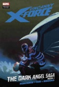 Uncanny X-Force: The Dark Angel Saga 1 (Hardcover)