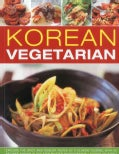 Korean Vegetarian: Explore the Spicy and Robust Tastes of a Classic Cuisine, with 55 Recipes Shown in 300 Step-by... (Paperback)