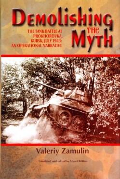 Demolishing the Myth: The Tank Battle at Prokhorovka, Kursk, July 1943: An Operational Narrative (Hardcover)