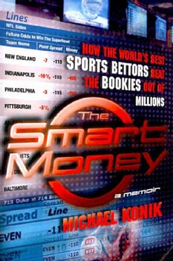 The Smart Money: How the World's Best Sports Bettors Beat the Bookies Out of Millions (Paperback)