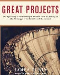 Great Projects: The Epic Story of the Building of America, from the Taming of the Mississippi to the Invention of... (Paperback)