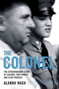 The Colonel: The Extraordinary Story of Colonel Tom Parker and Elvis Presley (Paperback)
