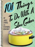 101 Things to Do With a Slow Cooker (Spiral bound)
