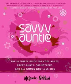 Savvy Auntie: The Ultimate Guide for Cool Aunts, Great-Aunts, Godmothers, and All Women Who Love Kids (Hardcover)