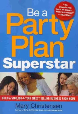 Be a Party Plan Superstar: Build a $100,000-a-Year Direct Selling Business from Home (Paperback)