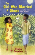 The Girl Who Married a Ghost: And Other Tales from Nigeria (Paperback)