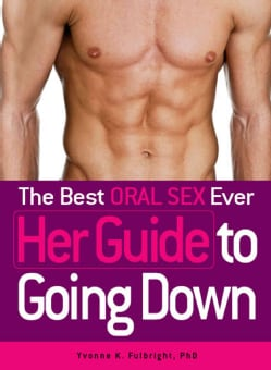 The Best Oral Sex Ever: Her Guide to Going Down (Paperback)