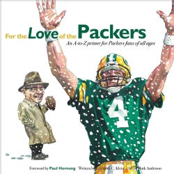 For the Love of the Packers: An A-to-Z Primer for Packers Fans of All Ages (Hardcover)