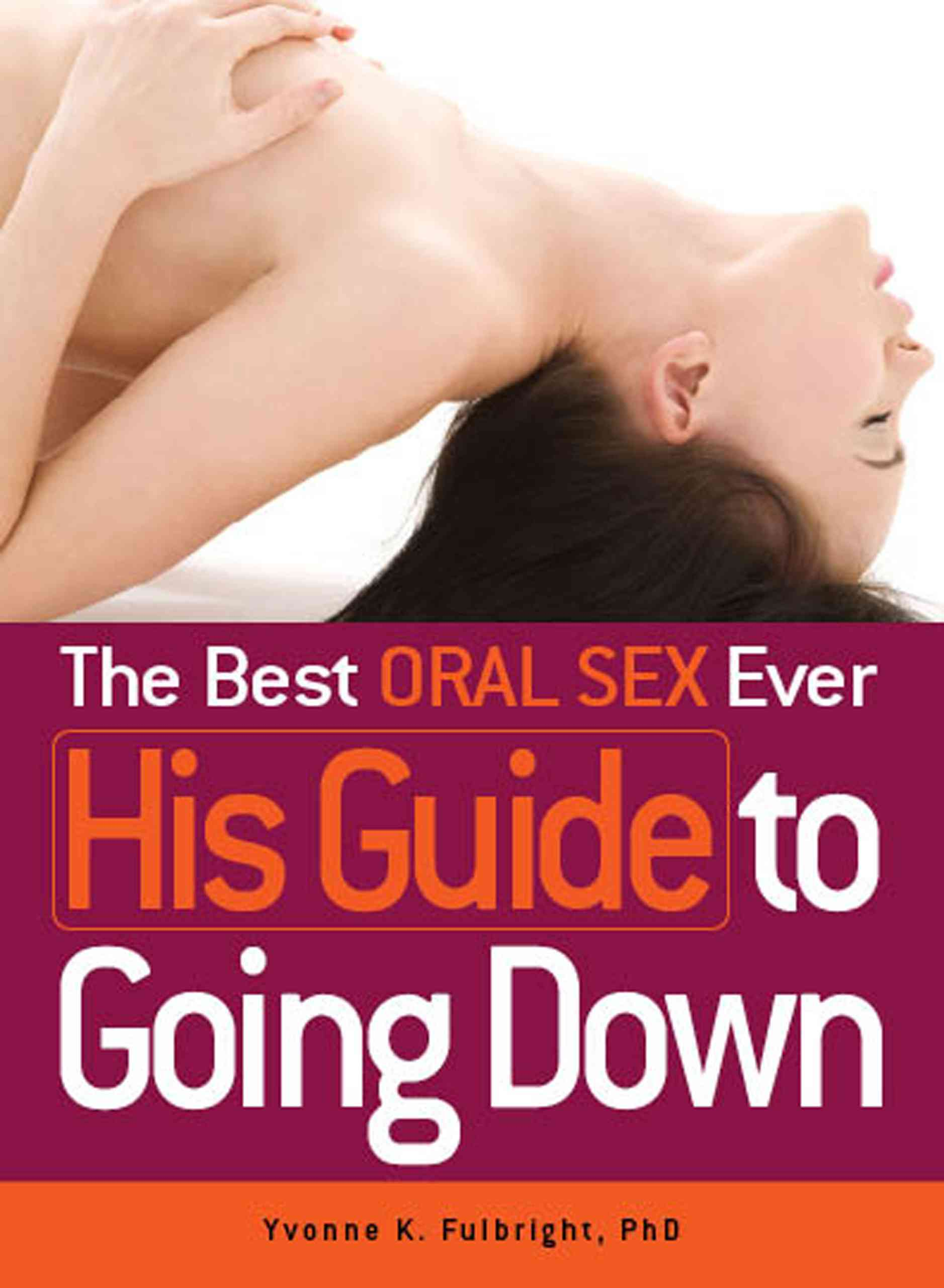 The Best Oral Sex Ever: His Guide to Going Down (Paperback)