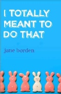 I Totally Meant to Do That (Paperback)
