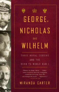 George, Nicholas, and Wilhelm: Three Royal Cousins and the Road to World War I (Paperback)