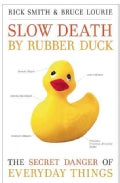 Slow Death by Rubber Duck: The Secret Danger of Everyday Things (Paperback)