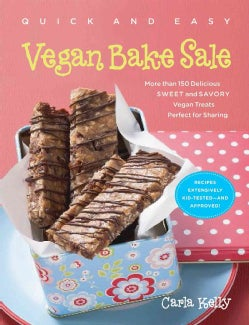 Quick and Easy Vegan Bake Sale: More Than 150 Delicious Sweet and Savory Vegan Treats Perfect for Sharing (Paperback)