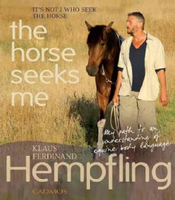 It Is Not I  Who Seek The Horse, The Horse Seeks Me: My Path to an Understanding of Equine Body Language (Hardcover)