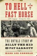 To Hell on a Fast Horse: The Untold Story of Billy the Kid and Pat Garrett (Paperback)