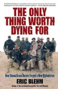 The Only Thing Worth Dying for: How Eleven Green Berets Fought for a New Afghanistan (Paperback)