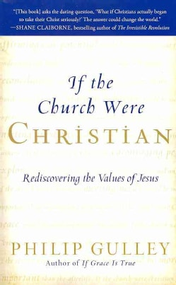 If the Church Were Christian: Rediscovering the Values of Jesus (Paperback)