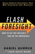 Flash Foresight: How to See the Invisible and Do the Impossible: Seven Radical Principles That Will Transform You... (Hardcover)