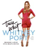 True Whit: Designing a Life of Style, Beauty, and Fun (Hardcover)