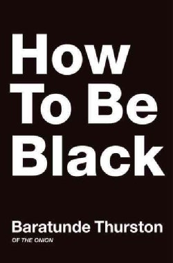 How To Be Black (Hardcover)