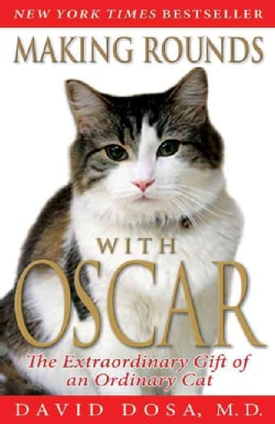 Making Rounds with Oscar: The Extraordinary Gift of an Ordinary Cat (Paperback)