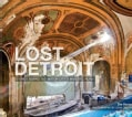 Lost Detroit: Stories Behind Motor City's Majestic Ruins (Paperback)