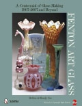 Fenton Art Glass: A Centennial of Glass Making, 1907 to 2007 and Beyond (Hardcover)