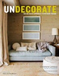 Undecorate: The No-Rules Approach to Interior Design (Hardcover)