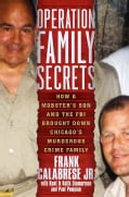Operation Family Secrets: How a Mobster's Son and the FBI Brought Down Chicago's Murderous Crime Family (Hardcover)