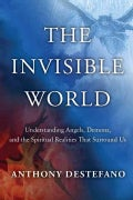 The Invisible World: Understanding Angels, Demons, and the Spiritual Realities That Surround Us (Hardcover)