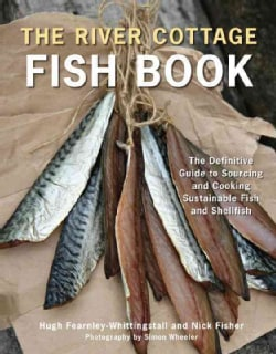 The River Cottage Fish Book: The Definitive Guide to Sourcing and Cooking Sustainable Fish and Shellfish (Hardcover)