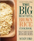 The Big Beautiful Brown Rice Cookbook: The World's Best Brown Rice Recipes (Paperback)