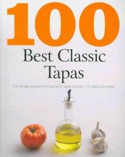 100 Best Classic Tapas: The Ultimate Ingredients for Authentic Tapas Including 100 Delicious Recipes (Paperback)