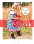 Little Girls, Big Style: Sew a Boutique Wardrobe from 4 Easy Patterns (Paperback)