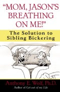 "Mom, Jason's Breathing on Me!"": The Solution to Sibling Bickering (Paperback)"