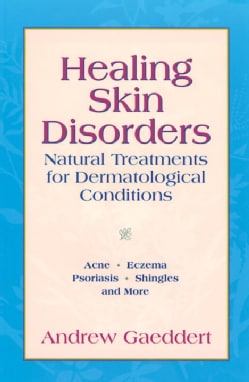 Healing Skin Disorders: Natural Treatments for Dermatological Conditions (Paperback)